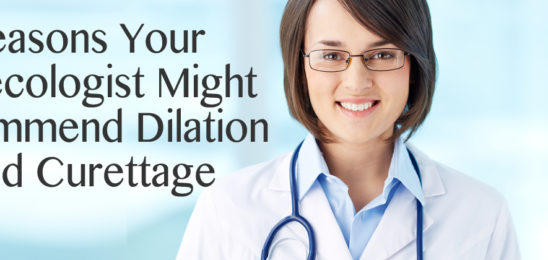 Reasons Your Gynecologist Might Recommend Dilation and Curettage in Arizona