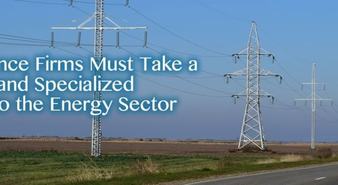 Title Insurance Firms Must Take a Dedicated and Specialized Approach to the Energy Sector